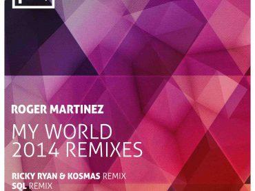 ROGER MARTINEZ – MY WORLD 2014 REMIXES
