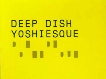 Throwback Thursdays – Deep Dish: The Yoshiesque Years
