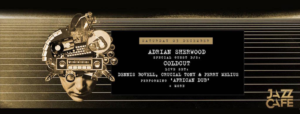 e131e36bb086 Adrian Sherwood headlines a Dub extravaganza at London s famous Jazz Cafe -  Decoded Magazine