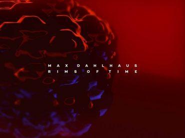 Max Dahlhaus presents his superb new thirteen track album, 'Rims of Time'