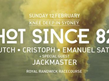 Hot Since 82 presents Knee Deep In Sydney. Open-Air Festival