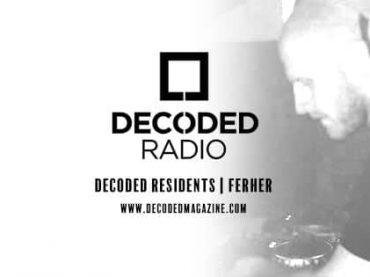 Decoded Residents Radio presents Ferher
