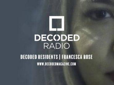 Decoded Residents Radio with February Mix of the Month Winner – Francesca Rose