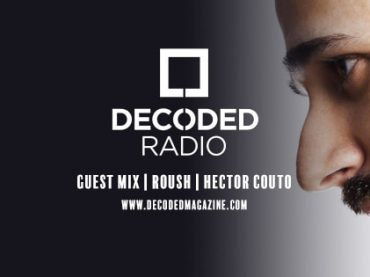 Decoded Radio presents Roush label with Hector Couto + Interview