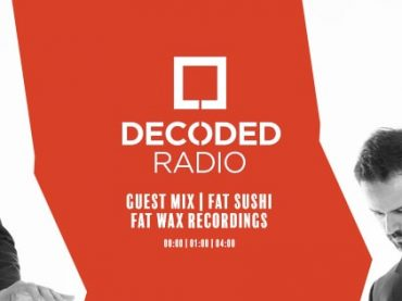 Decoded Radio presents Fat Wax Recordings with Fat Sushi + Interview
