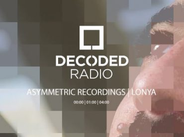 Decoded Radio presents Asymmetric Recordings with Lonya