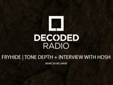 Decoded Radio presents fryhide with Tone Depth + Interview with HOSH