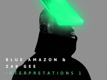 Exclusive Premiere: Blue Amazon & Zak Gee – Interpretations Part 1 (Album)
