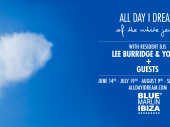 Lee Burridge Announces His All Day I Dream Party Summer Residency at Blue Marlin Ibiza