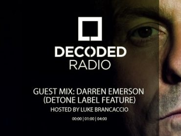 Decoded Radio hosted by Luke Brancaccio presents Detone Records with Darren Emerson