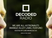 Decoded Radio hosted by Luke Brancaccio presents Mango Alley with We Are All Astronauts